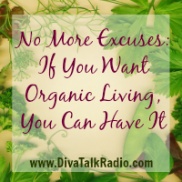 No More Excuses: If You Want Organic Living, You Can Have It