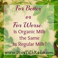 For Better or For Worse: Is Organic Milk the Same as Regular Milk?