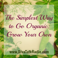 The Simplest Way to Go Organic: Grow Your Own