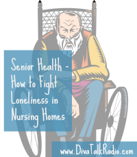 Senior Health – How to Fight Loneliness in Nursing Homes