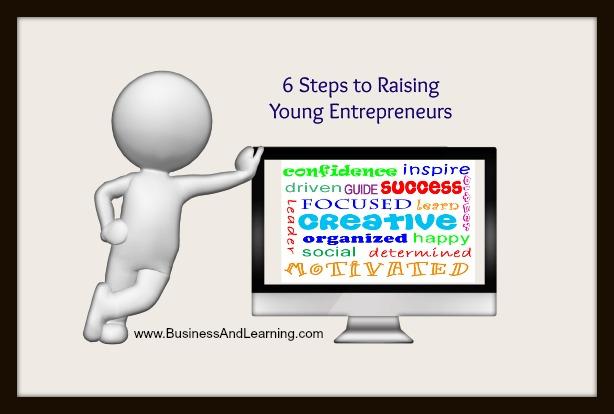6 Steps to Raising Young Entrepreneurs