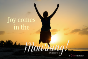 Joy Comes in the Mourning!